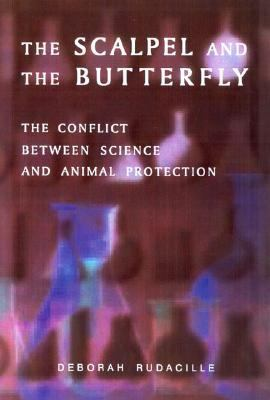 Scalpel and the Butterfly The Conflict Between Animal Research and Animal Protection