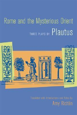 Rome And the Mysterious Orient Three Plays By Plautus