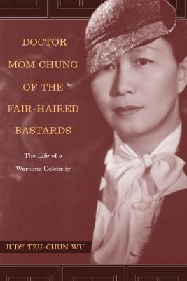 Doctor Mom Chung of the Fair-Haired Bastards The Life of a Wartime Celebrity