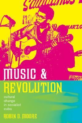Music And Revolution Cultural Change in Socialist Cuba