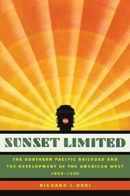 Sunset Limited The Southern Pacific Railroad and the Development of the American West, 1850-1930