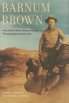 Barnum Brown: The Man Who Discovered <i>Tyrannosaurus rex</i>