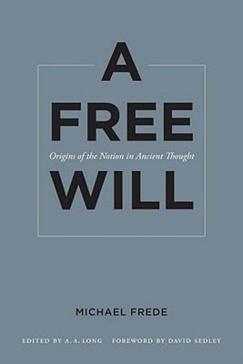 Free Will : Origins of the Notion in Ancient Thought