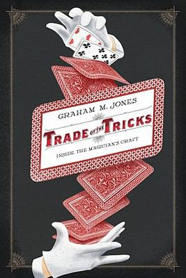 Trade of the Tricks : Inside the Magician's Craft