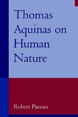 Thomas Aquinas on Human Nature A Philosophical Study of Summa Theologiae Ia 75-89