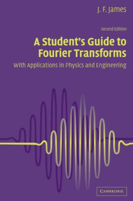 Student's Guide to Fourier Transforms With Applications in Physics and Engineering