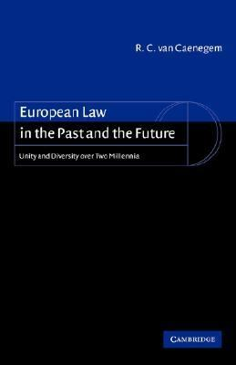 European Law in the Past and the Future Unity and Diversity over Two Millennia