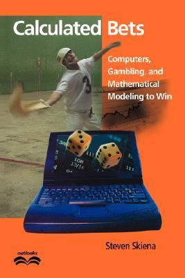 Calculated Bets Computers, Gambling, and Mathematical Modeling to Win