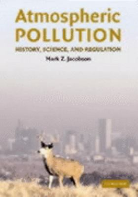 Atmospheric Pollution History, Science, and Regulation