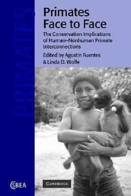 Primates Face to Face Conservation Implications of Human-Nonhuman Primate Interconnections