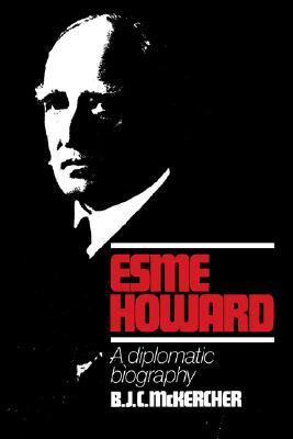 Esme Howard A Diplomatic Biography