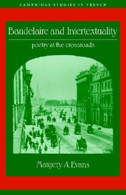 Baudelaire And Intertextuality Poetry at the Crossroads