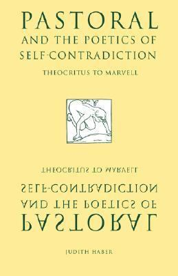 Pastoral and the Poetics of Self-contradiction Theocritus to Marvell