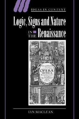 Logic, Signs and Nature in the Renaissance The Case of Learned Medicine