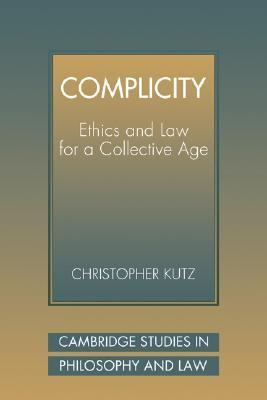 Complicity: Ethics and Law for a Collective Age