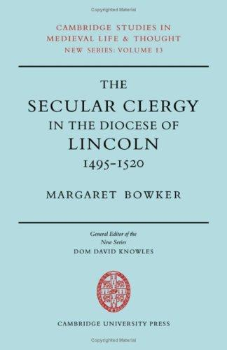 The Secular Clergy in the Diocese of Lincoln, 1495-1520 (Cambridge Studies in Medieval Life and Thought: New Series, Vol. 13)
