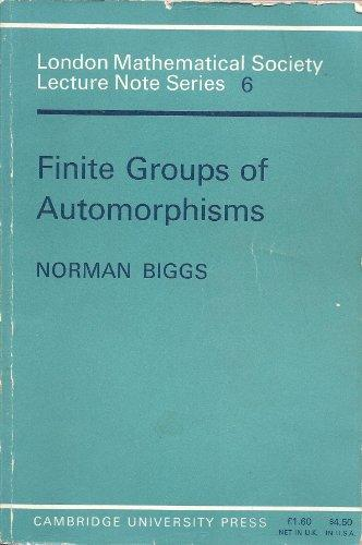 Finite Groups of Automorphisms: Course given at the University of Southampton, October-December 1969 (London Mathematical Society Lecture Note Series)