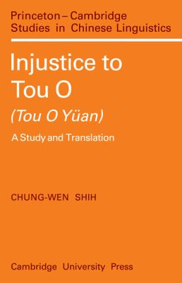 Injustice to Tou O (Tou O Yan): A Study and Translation (Princeton/Cambridge Studies in Chinese Linguistics)