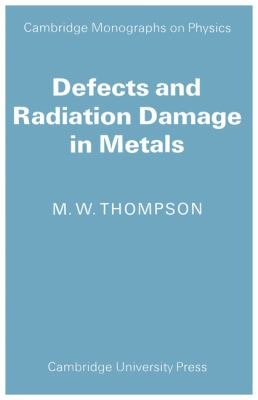 Defects and Radiation Damage in Metals (Cambridge Monographs on Physics)