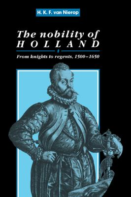 The Nobility of Holland: From Knights to Regents, 1500-1650