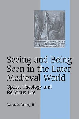 Seeing and Being Seen in the Later Medieval World: Optics, Theology and Religious Life