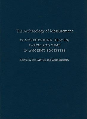 Archaeology of Measurement : Comprehending Heaven, Earth and Time in Ancient Societies
