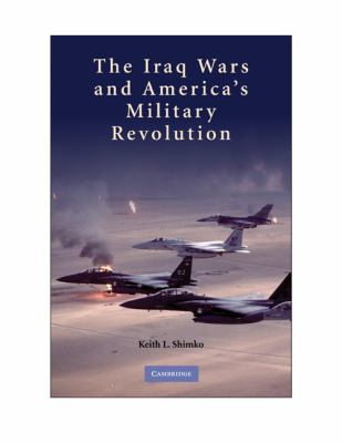 Iraq Wars and America's Military Revolution
