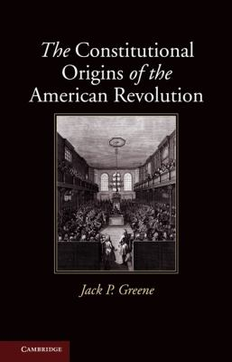 The Constitutional Origins of the American Revolution (New Histories of American Law)