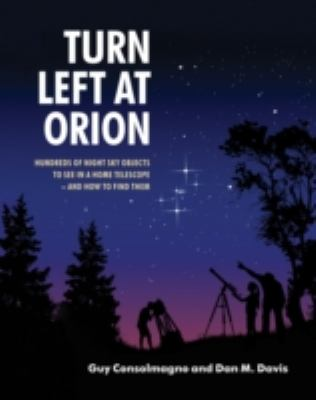 Turn Left at Orion : A Hundred Night Sky Objects for Beginners - And How to Find Them