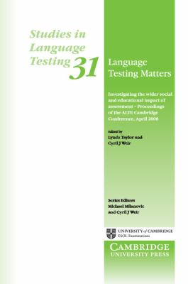 Language Testing Matters: Investigating the Wider Social and Educational Impact of Assessment - Proceedings of the ALTE Cambridge Conference April 2008 (Studies in Language Testing)