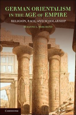 German Orientalism in the Age of Empire: Religion, Race, and Scholarship (Publications of the German Historical Institute)
