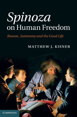 Spinoza on Human Freedom: Reason, Autonomy and the Good Life