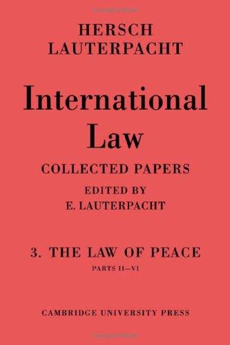 International Law: Volume 3, Part 2-6: The Law of Peace, Parts II-VI (Vol 3)