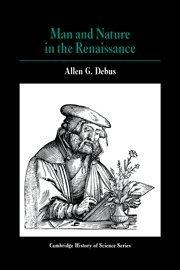 Man and Nature in the Renaissance (Cambridge Studies in the History of Science)