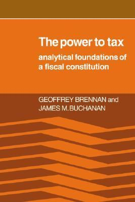 Power to Tax Analytical Foundations of a Fiscal Constitution