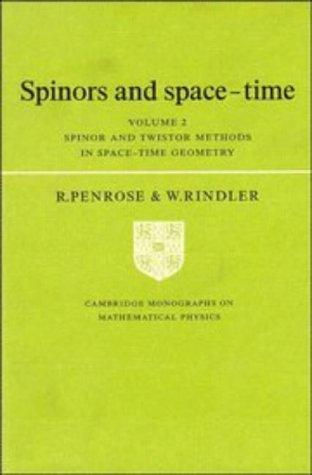 Spinors and Space-Time: Volume 2, Spinor and Twistor Methods in Space-Time Geometry (Cambridge Monographs on Mathematical Physics)