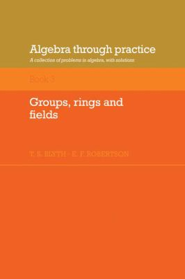 Algebra Through Practice: A Collection of Problems in Algebra with Solutions, Vol. 3