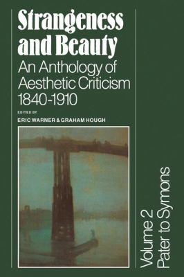 Strangeness and Beauty Volume 2: An Anthology of Asthetic Criticism 1840-1910 - Eric Warner - Paperback
