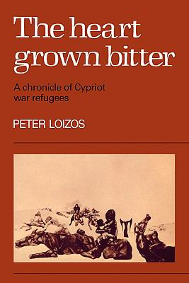 The Heart Grown Bitter: A Chronicle of Cypriot War Refugees