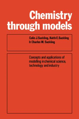 Chemistry through Models: Concepts and Applications of Modelling in Chemical Science, Technology and Industry - Colin J. Suckling