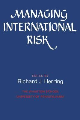 Managing International Risk Essays Commissioned in Honor of the Centenary of Wharton School, University of Pennsylvania