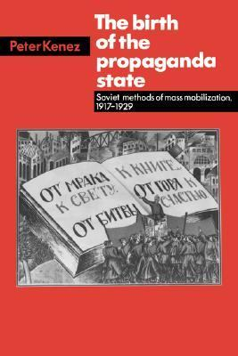 Birth of the Propaganda State Soviet Methods of Mass Mobilization, 1917-1929