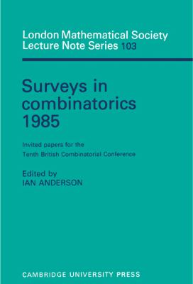 Surveys in Combinatorics 1985: Invited Papers for the Tenth British Combinatorial Conference (London Mathematical Society Lecture Note Series)