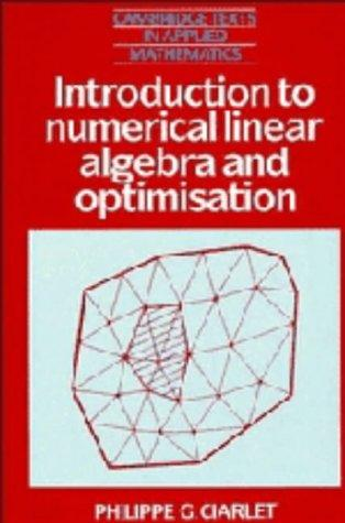 Introduction to Numerical Linear Algebra and Optimisation (Cambridge Texts in Applied Mathematics)