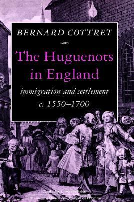 Huguenots in England Immigration and Settlement, C. 1550-1700