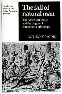 Fall of Natural Man The American Indian and the Origins of Comparative Ethnology