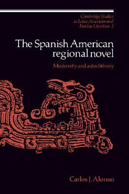 Spanish American Regional Novel Modernity and Autochthony