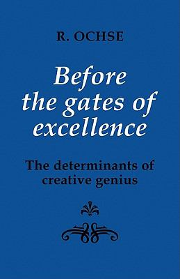 Before the Gates of Excellence: The Determinants of Creative Genius - R. A. A. Ochse - Paperback