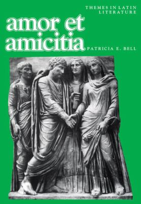 Amor Et Amicitia A Collection of Latin Poems, Letters, and Epitaphs With Vocabulary, Notes, and Questions