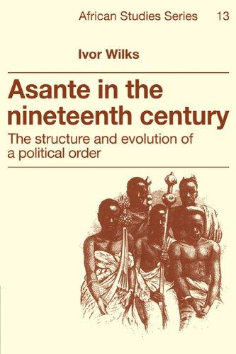 Asante in the Nineteenth Century: The Structure and Evolution of a Political Order (African Studies)